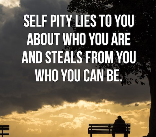 Lets talk about self pity...the answer is really worth its weight in gold if found, if we want to be happy we have to stop feeling sorry for ourselves and stop wallowing in self pity if you think  about it we all enjoy doing it.